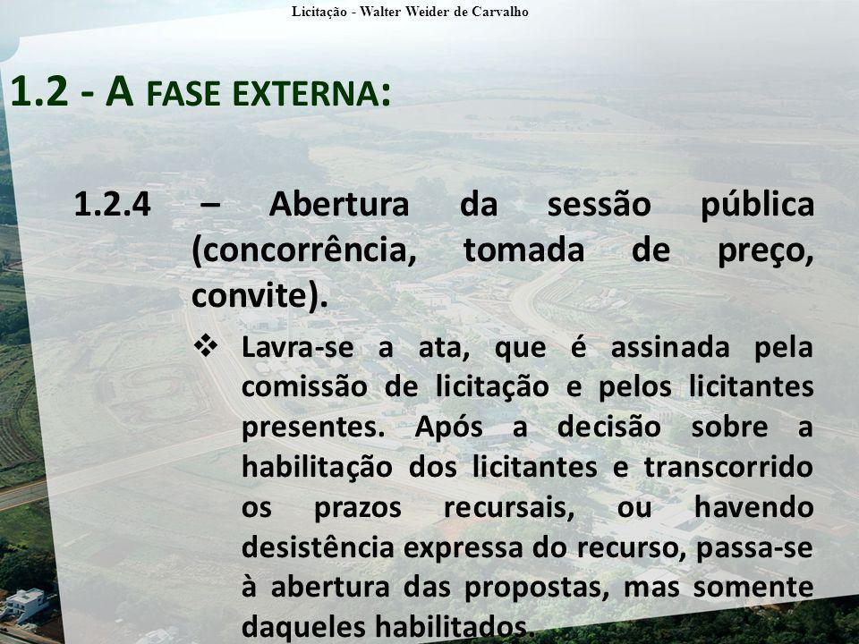 1.2.4 – Abertura da sessão pública (concorrência, tomada de preço, convite). Lavra-se a ata, que é assinada pela comissão de licitação e pelos licitan