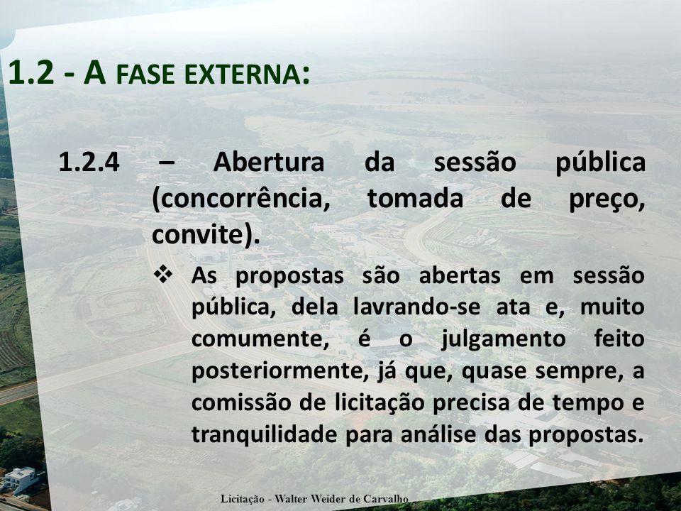 1.2.4 – Abertura da sessão pública (concorrência, tomada de preço, convite). As propostas são abertas em sessão pública, dela lavrando-se ata e, muito