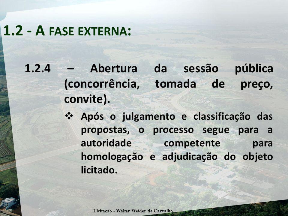 1.2.4 – Abertura da sessão pública (concorrência, tomada de preço, convite). Após o julgamento e classificação das propostas, o processo segue para a