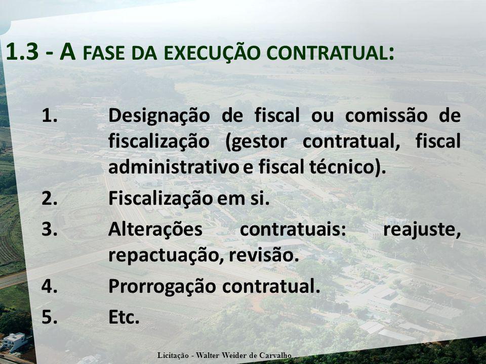 1.3 - A FASE DA EXECUÇÃO CONTRATUAL : 1.Designação de fiscal ou comissão de fiscalização (gestor contratual, fiscal administrativo e fiscal técnico).