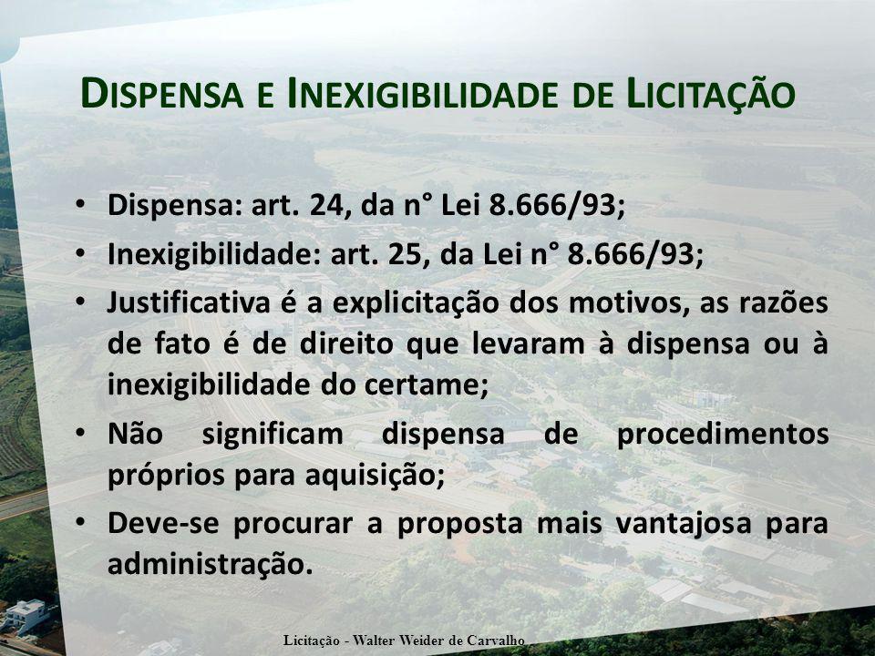 D ISPENSA E I NEXIGIBILIDADE DE L ICITAÇÃO Dispensa: art. 24, da n° Lei 8.666/93; Inexigibilidade: art. 25, da Lei n° 8.666/93; Justificativa é a expl