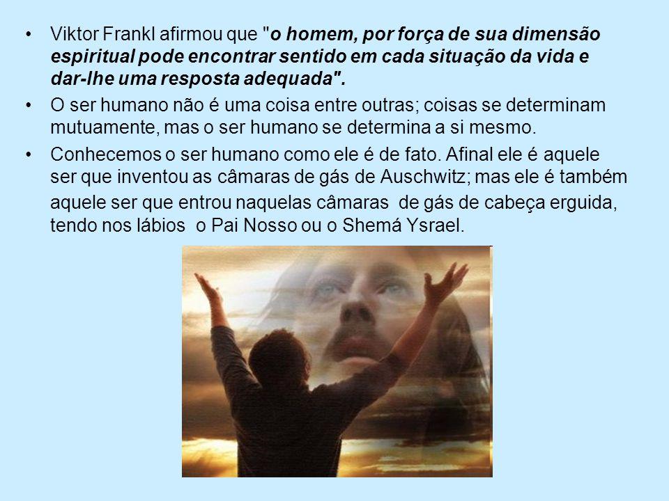 Viktor Frankl afirmou que