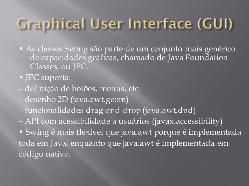 import javax.swing.*; public class TestaJanela { // Objeto Janela public static void main(String args[]) { JFrame janela = new JFrame( Título da janela ); janela.setBounds( 50, 100, 400, 150); // Seta posicao e tamanho janela.setDefaultCloseOperation(WindowConstants.DISPOSE_ON_CLOSE); janela.setVisible( true); // Exibe a janela } /* Argumentos do método setDefaultCloseOperation: DISPOSE_ON_CLOSE - Destróia a janela DO_NOTHING_ON_CLOSE - Desabilita opção HIDE_ON_CLOSE - Apenas fecha a janela */
