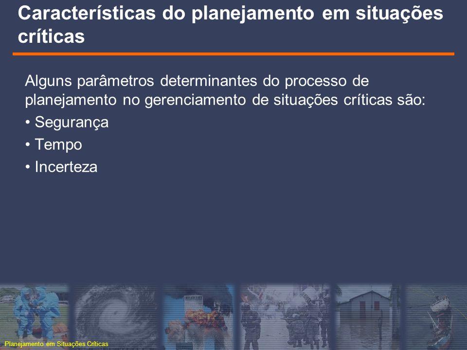 Planejamento em Situações Críticas Características do planejamento em situações críticas Alguns parâmetros determinantes do processo de planejamento n