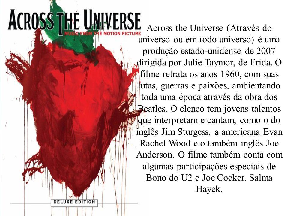 Across the Universe (Através do universo ou em todo universo) é uma produção estado-unidense de 2007 dirigida por Julie Taymor, de Frida. O filme retr