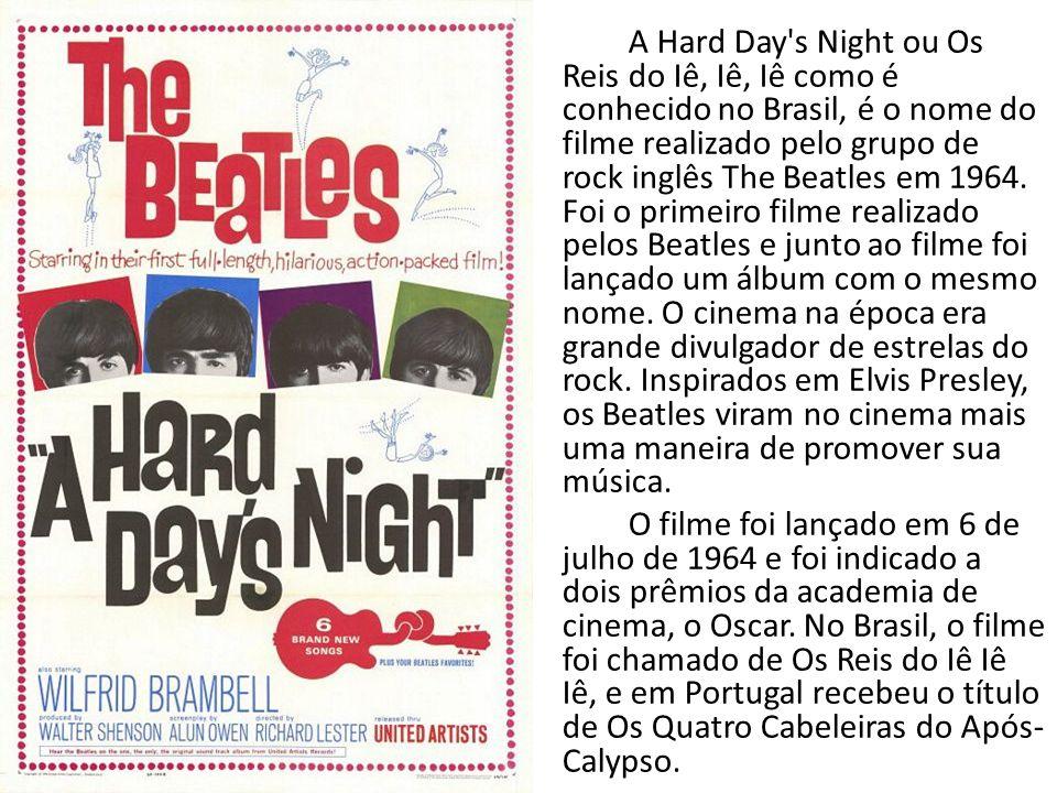 A Hard Day's Night ou Os Reis do Iê, Iê, Iê como é conhecido no Brasil, é o nome do filme realizado pelo grupo de rock inglês The Beatles em 1964. Foi