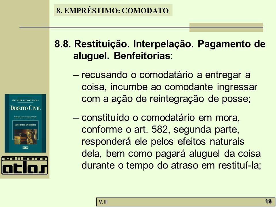 8.EMPRÉSTIMO: COMODATO V. III 19 8.8. Restituição.