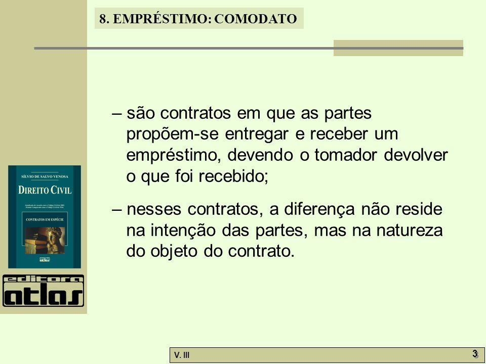 8.EMPRÉSTIMO: COMODATO V. III 14 8.6. Direitos e obrigações do comodatário.