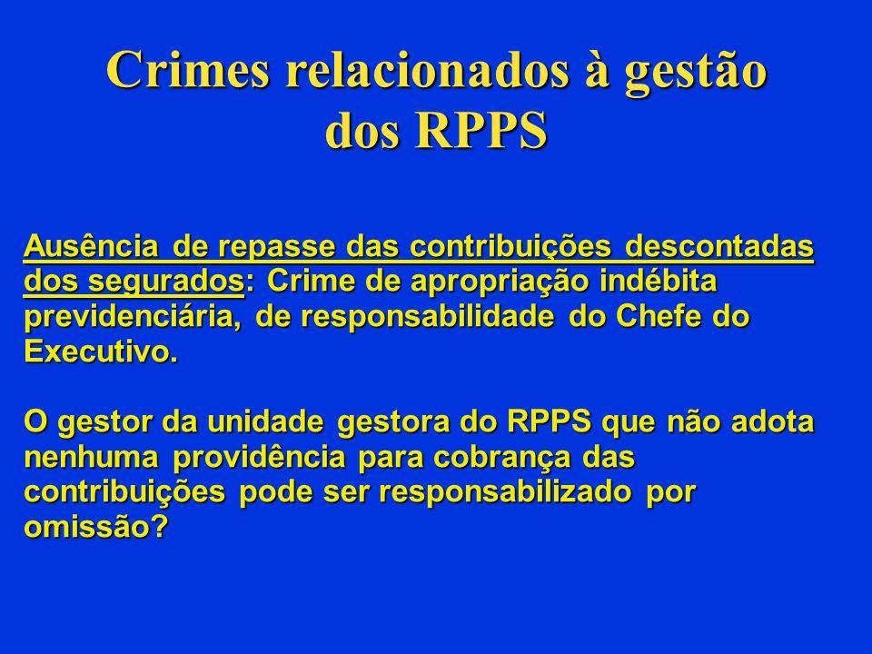 Crimes relacionados à gestão dos RPPS Declaração falsa no Comprovante do Repasse: documento no qual atestam o repasse das contribuições a cada bimestre, com assinatura do Prefeito e dirigente do RPPS: há casos em que declaram repasse que não ocorreu, com o fim de obter o CRP.