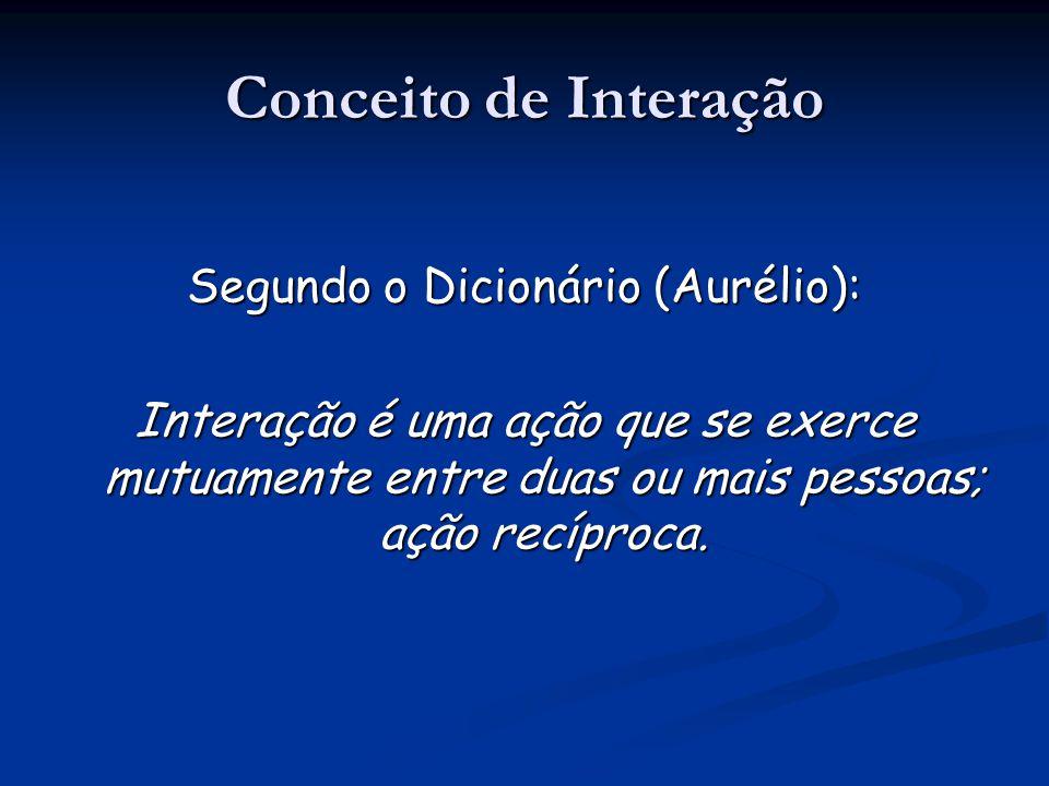 Conceito de Interação Segundo o Dicionário (Aurélio): Interação é uma ação que se exerce mutuamente entre duas ou mais pessoas; ação recíproca.