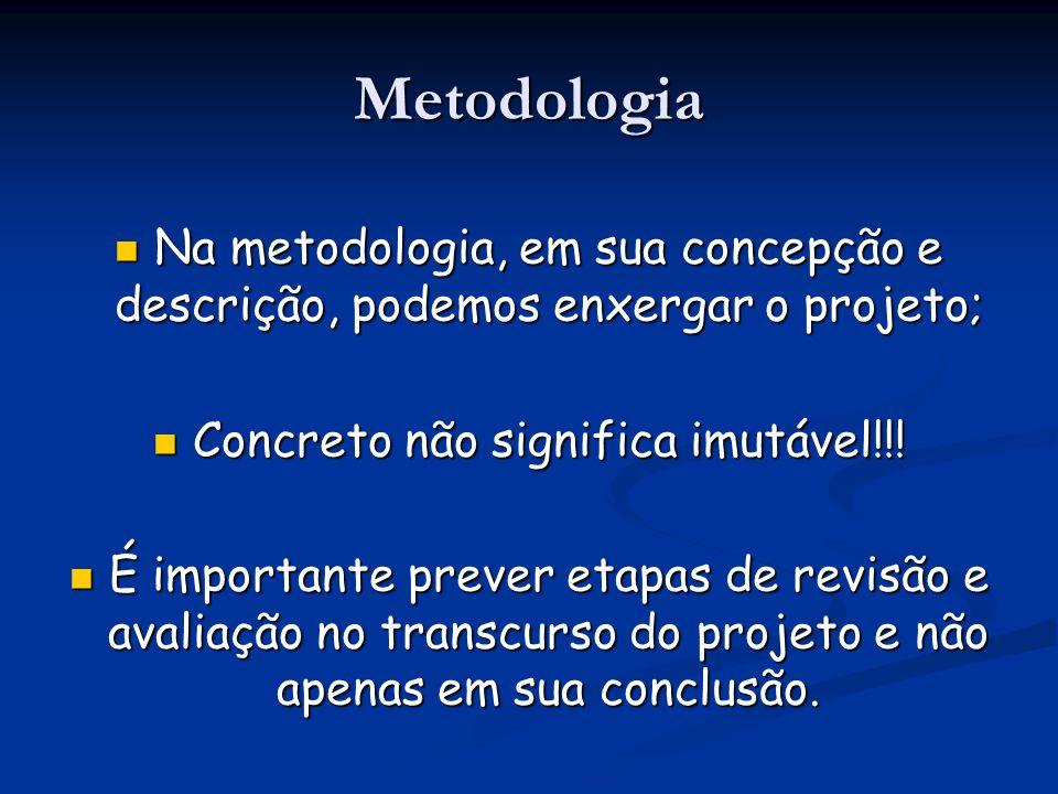 Na metodologia, em sua concepção e descrição, podemos enxergar o projeto; Na metodologia, em sua concepção e descrição, podemos enxergar o projeto; Co