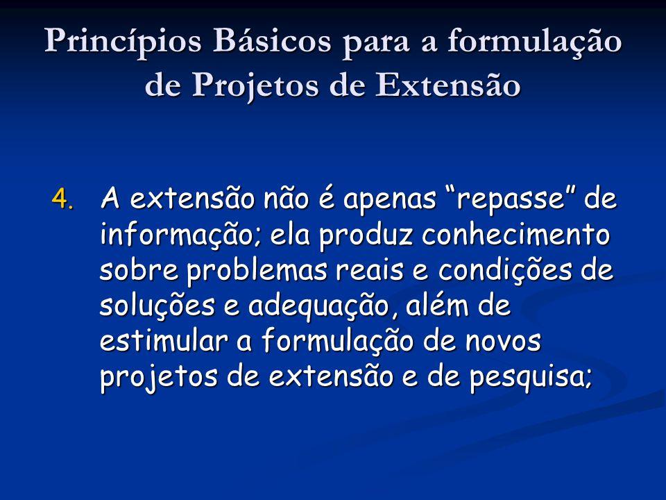4. A extensão não é apenas repasse de informação; ela produz conhecimento sobre problemas reais e condições de soluções e adequação, além de estimular