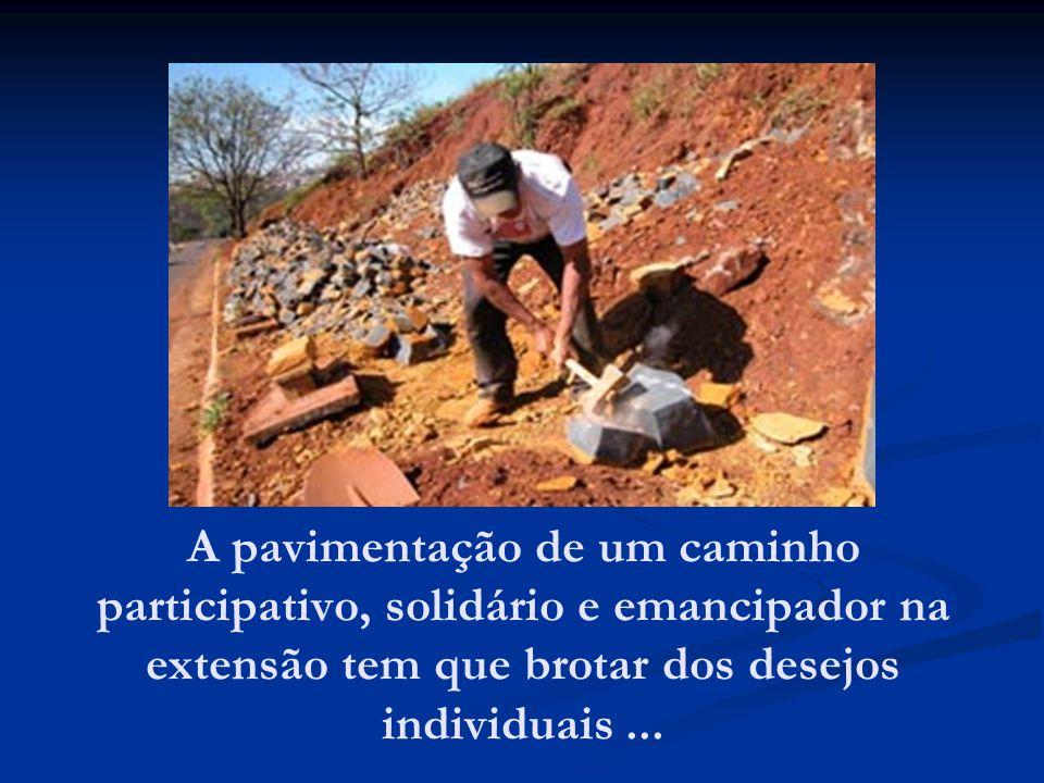 A pavimentação de um caminho participativo, solidário e emancipador na extensão tem que brotar dos desejos individuais...