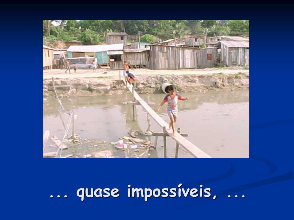 ... quase impossíveis,...