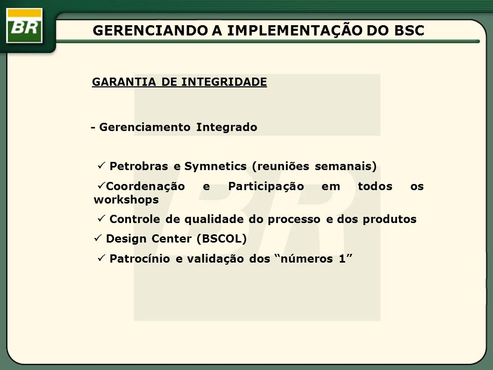 GERENCIANDO A IMPLEMENTAÇÃO DO BSC - Gerenciamento Integrado Petrobras e Symnetics (reuniões semanais) Coordenação e Participação em todos os workshop