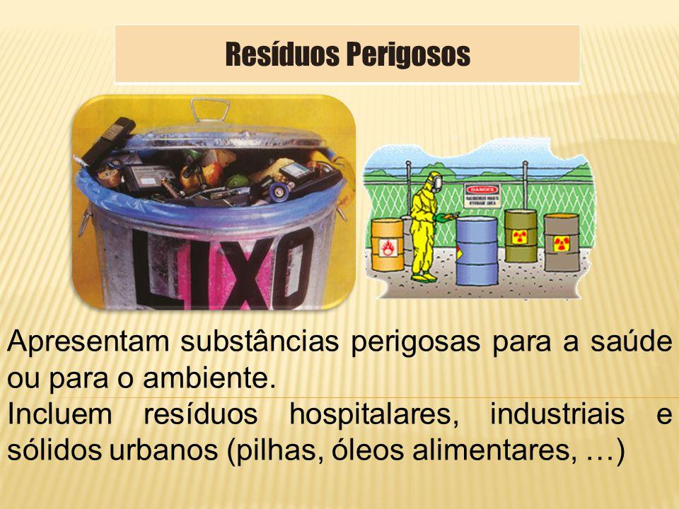Apresentam substâncias perigosas para a saúde ou para o ambiente. Incluem resíduos hospitalares, industriais e sólidos urbanos (pilhas, óleos alimenta