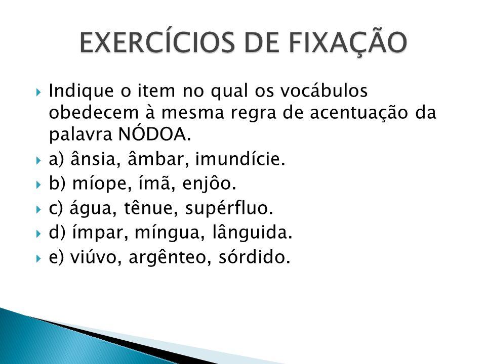 Indique o item no qual os vocábulos obedecem à mesma regra de acentuação da palavra NÓDOA.