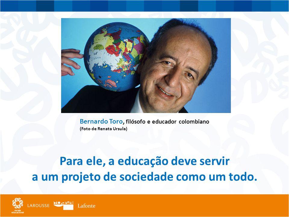 Bernardo Toro, filósofo e educador colombiano (Foto de Renata Ursula) Para ele, a educação deve servir a um projeto de sociedade como um todo.