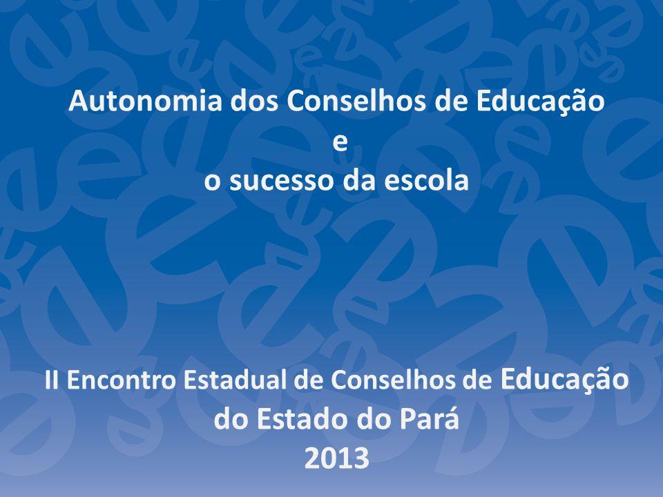Autonomia dos Conselhos de Educação e o sucesso da escola II Encontro Estadual de Conselhos de Educação do Estado do Pará 2013