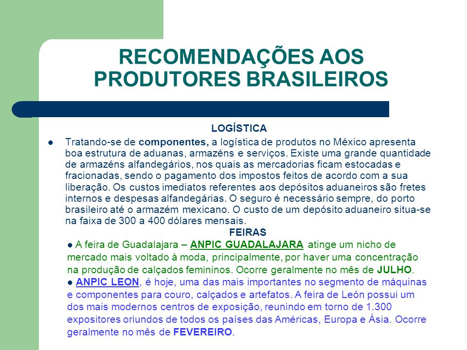RECOMENDAÇÕES AOS PRODUTORES BRASILEIROS LOGÍSTICA Tratando-se de componentes, a logística de produtos no México apresenta boa estrutura de aduanas, armazéns e serviços.