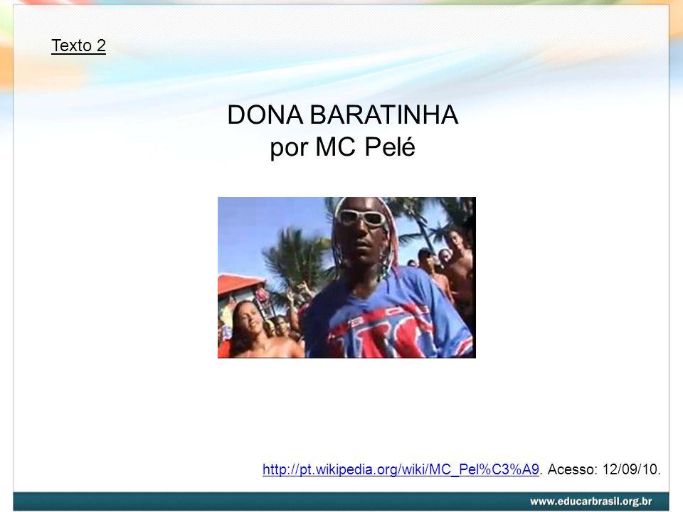 DONA BARATINHA por MC Pelé Texto 2 http://pt.wikipedia.org/wiki/MC_Pel%C3%A9http://pt.wikipedia.org/wiki/MC_Pel%C3%A9. Acesso: 12/09/10.