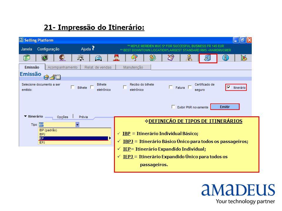 21- Impressão do Itinerário: DEFINIÇÃO DE TIPOS DE ITINERÁRIOS IBP = Itinerário Individual Básico; IBPJ = Itinerário Básico Único para todos os passag