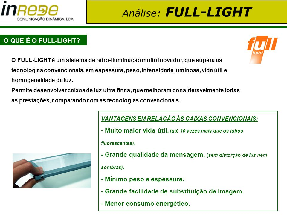 Análise: FULL-LIGHT O QUE É O FULL-LIGHT? O FULL-LIGHT é um sistema de retro-iluminação muito inovador, que supera as tecnologias convencionais, em es