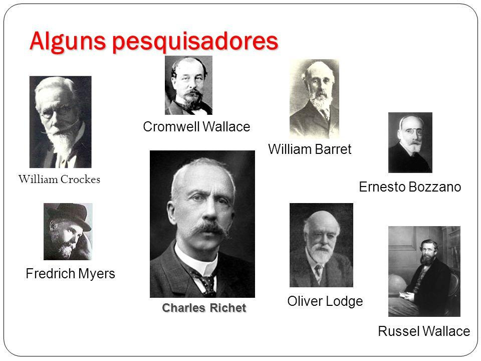Alguns pesquisadores William Crockes Russel Wallace Cromwell Wallace Oliver Lodge William Barret Fredrich Myers Ernesto Bozzano Charles Richet