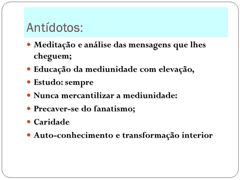 Antídotos Antídotos: Meditação e análise das mensagens que lhes cheguem; Meditação e análise das mensagens que lhes cheguem; Educação da mediunidade c