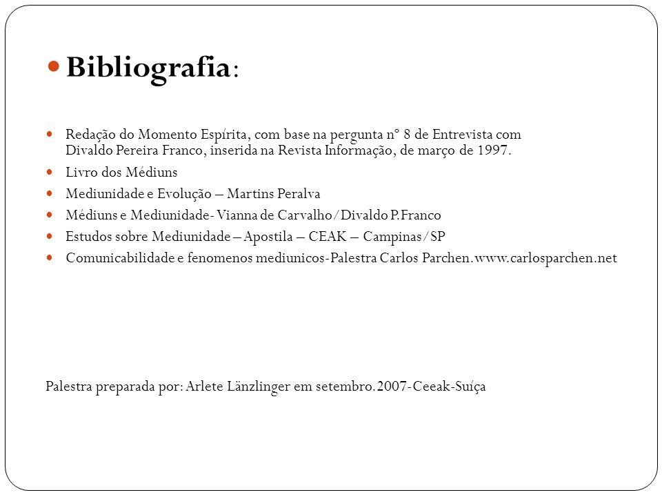 Bibliografia Bibliografia: Redação do Momento Espírita, com base na pergunta nº 8 de Entrevista com Divaldo Pereira Franco, inserida na Revista Inform