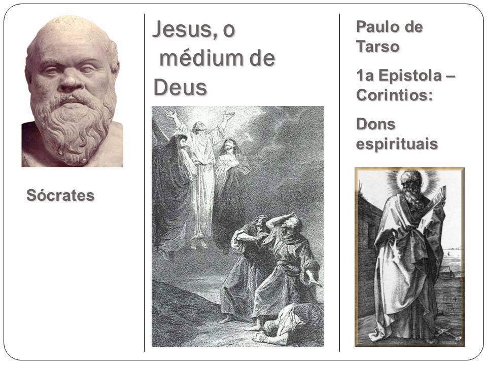 Jesus, o médium de Deus Sócrates Paulo de Tarso 1a Epistola – Corintios: Dons espirituais