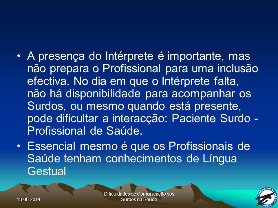18-06-2014 Dificuldades de Comunicação dos Surdos na Saúde A presença do Intérprete é importante, mas não prepara o Profissional para uma inclusão efectiva.