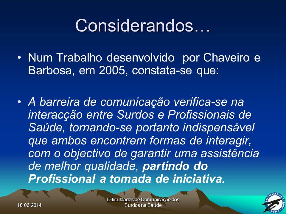 18-06-2014 Dificuldades de Comunicação dos Surdos na Saúde A necessidade dos Surdos serem compreendidos torna-se visível nos seus relatos: Tenho dificuldades.
