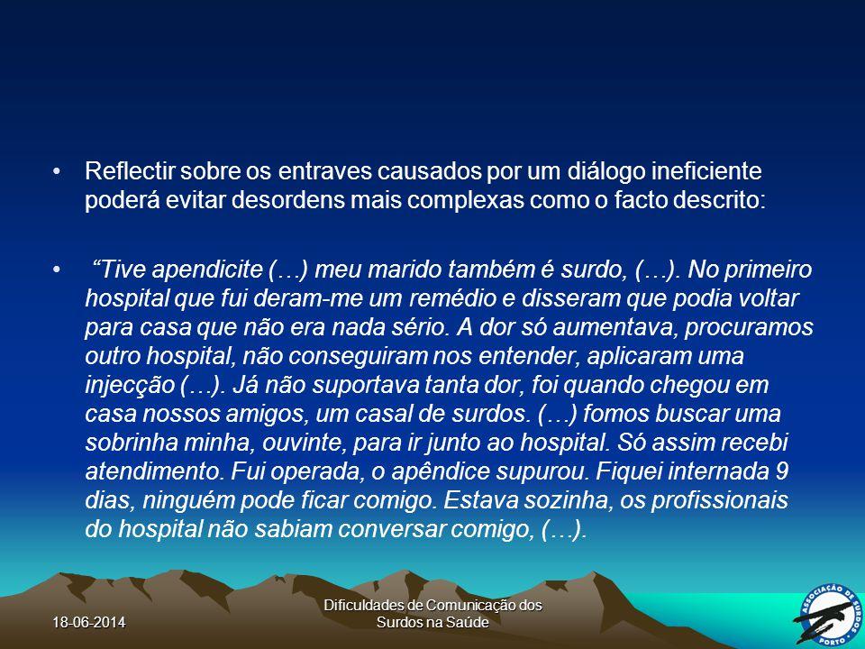 18-06-2014 Dificuldades de Comunicação dos Surdos na Saúde UA: Em caso de se encontrar acompanhado, não se sente constrangido em expor os seus problemas/sentimentos em frente a uma terceira pessoa.