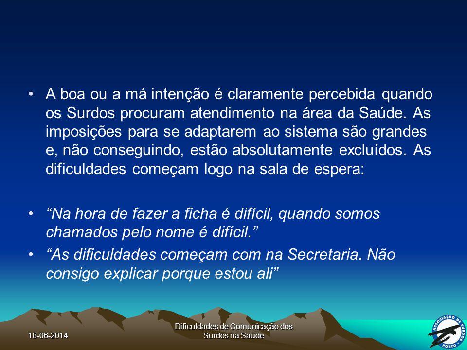 18-06-2014 Dificuldades de Comunicação dos Surdos na Saúde A boa ou a má intenção é claramente percebida quando os Surdos procuram atendimento na área da Saúde.
