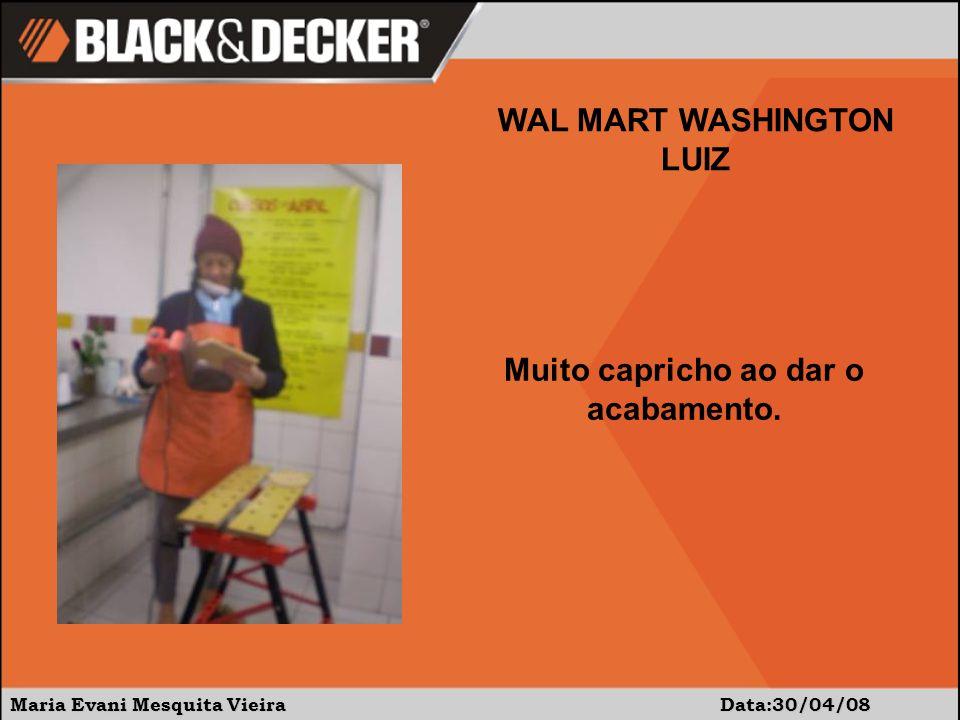 Maria Evani Mesquita Vieira Data:30/04/08 WAL MART WASHINGTON LUIZ Muito capricho ao dar o acabamento.