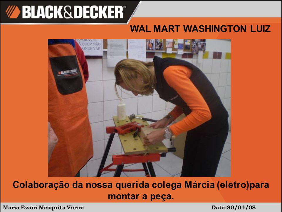 Maria Evani Mesquita Vieira Data:30/04/08 WAL MART WASHINGTON LUIZ Colaboração da nossa querida colega Márcia (eletro)para montar a peça.
