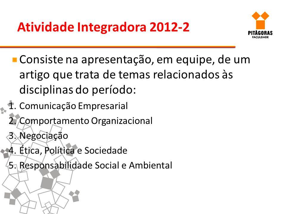 Atividade Integradora 2012-2 Consiste na apresentação, em equipe, de um artigo que trata de temas relacionados às disciplinas do período: 1.Comunicaçã