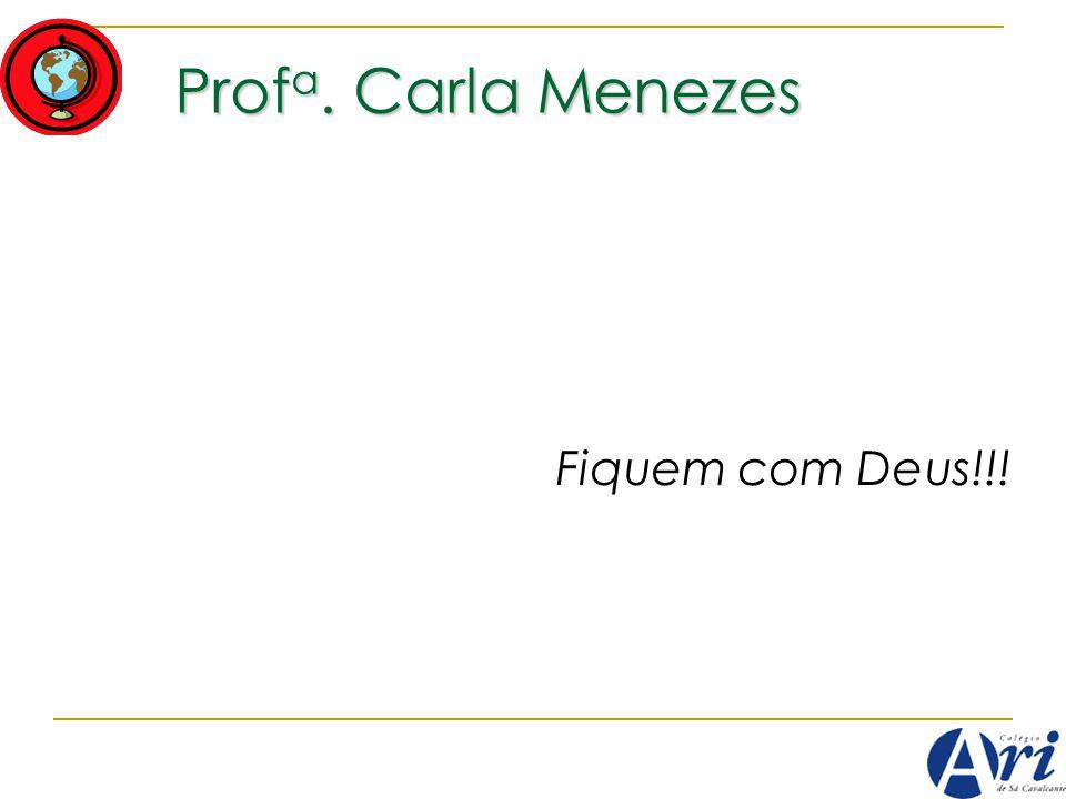 Prof a. Carla Menezes Fiquem com Deus!!!