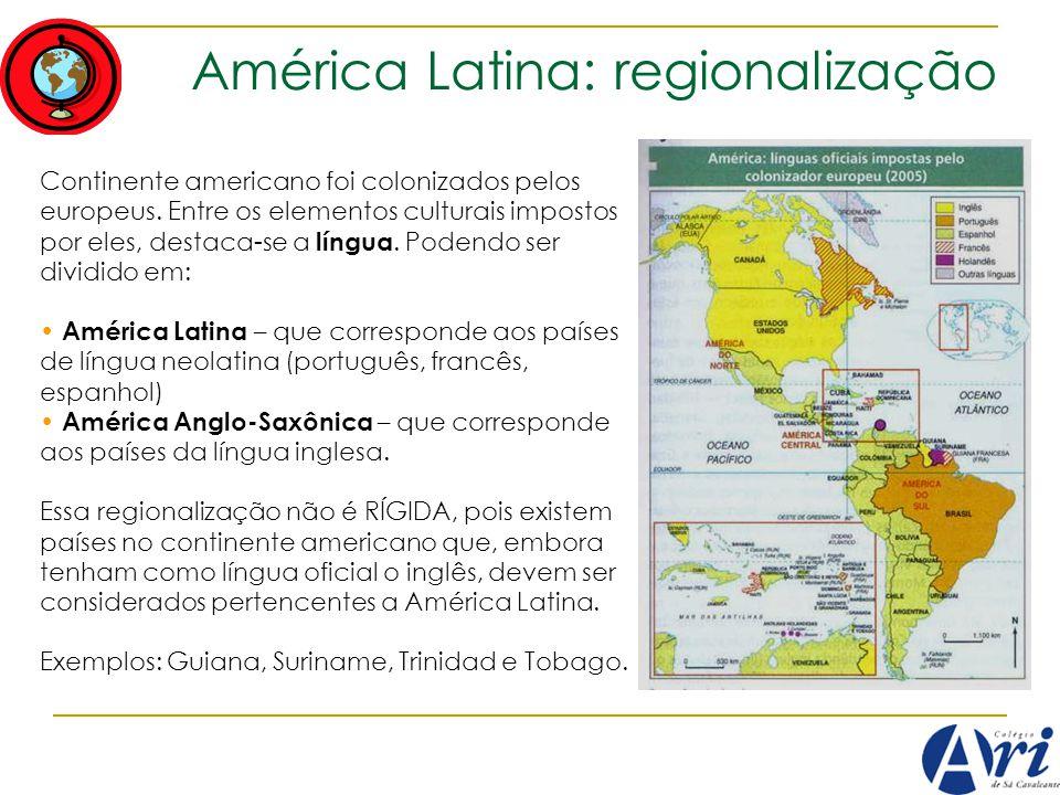 América Latina: regionalização Continente americano foi colonizados pelos europeus. Entre os elementos culturais impostos por eles, destaca-se a língu