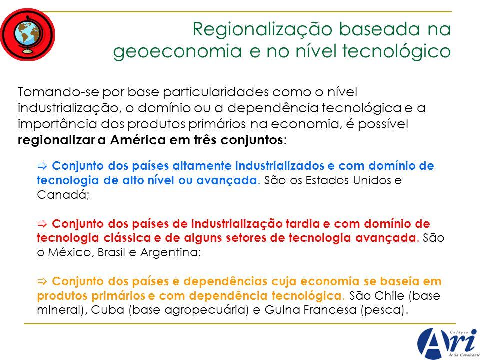 Regionalização baseada na geoeconomia e no nível tecnológico Tomando-se por base particularidades como o nível industrialização, o domínio ou a depend