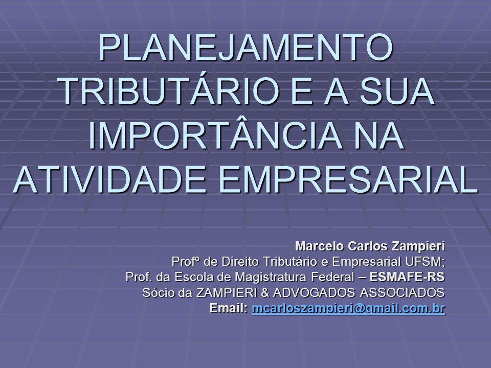 PLANEJAMENTO TRIBUTÁRIO E A SUA IMPORTÂNCIA NA ATIVIDADE EMPRESARIAL Marcelo Carlos Zampieri Profº de Direito Tributário e Empresarial UFSM; Prof.