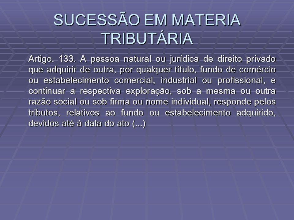 SUCESSÃO EM MATERIA TRIBUTÁRIA Artigo.133.