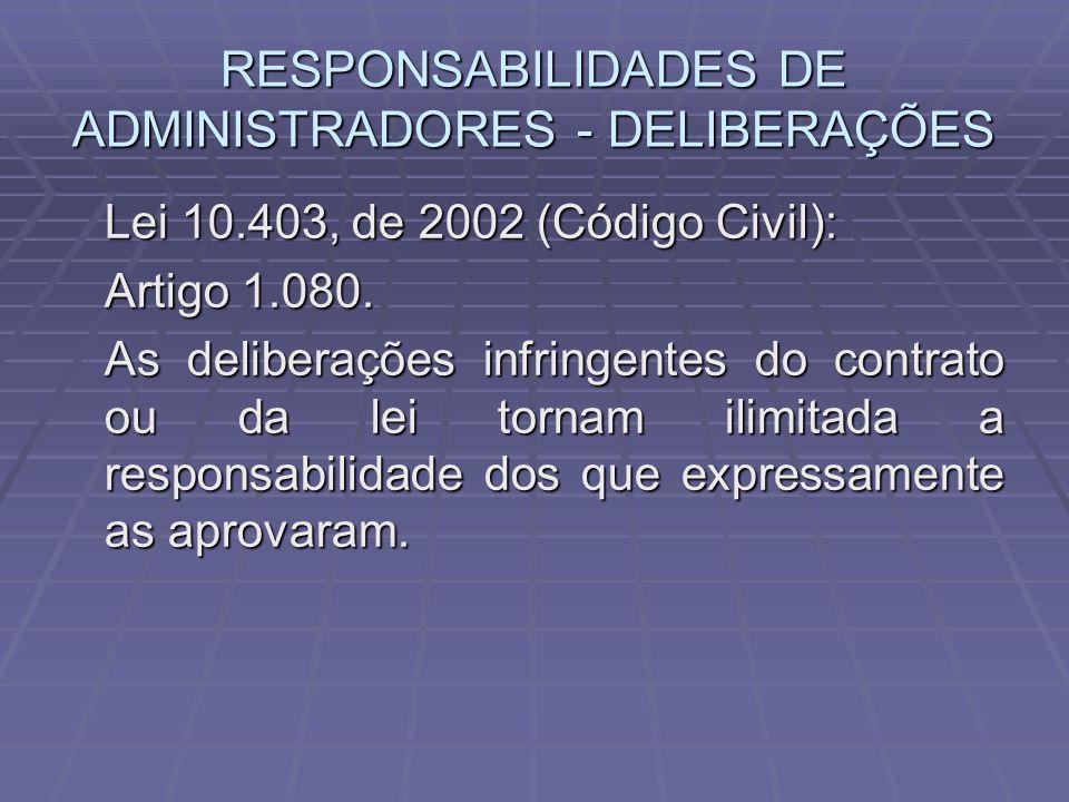 RESPONSABILIDADES DE ADMINISTRADORES - DELIBERAÇÕES Lei 10.403, de 2002 (Código Civil): Artigo 1.080.