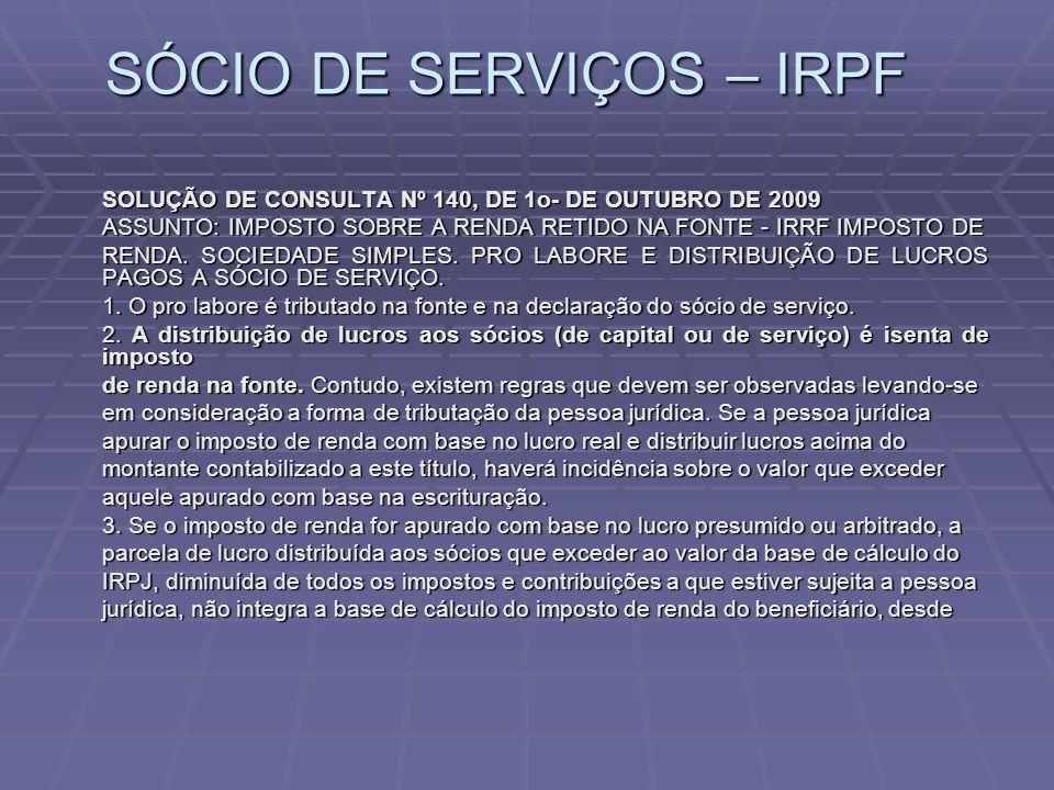 SÓCIO DE SERVIÇOS – IRPF SOLUÇÃO DE CONSULTA Nº 140, DE 1o- DE OUTUBRO DE 2009 ASSUNTO: IMPOSTO SOBRE A RENDA RETIDO NA FONTE - IRRF IMPOSTO DE RENDA.