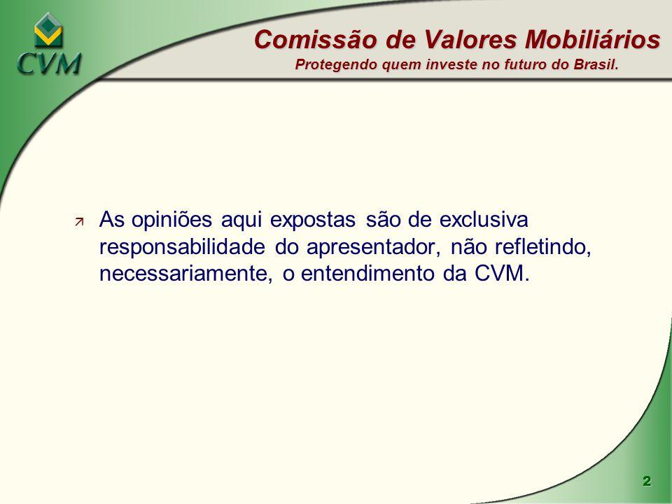 2 Comissão de Valores Mobiliários Protegendo quem investe no futuro do Brasil. ä As opiniões aqui expostas são de exclusiva responsabilidade do aprese