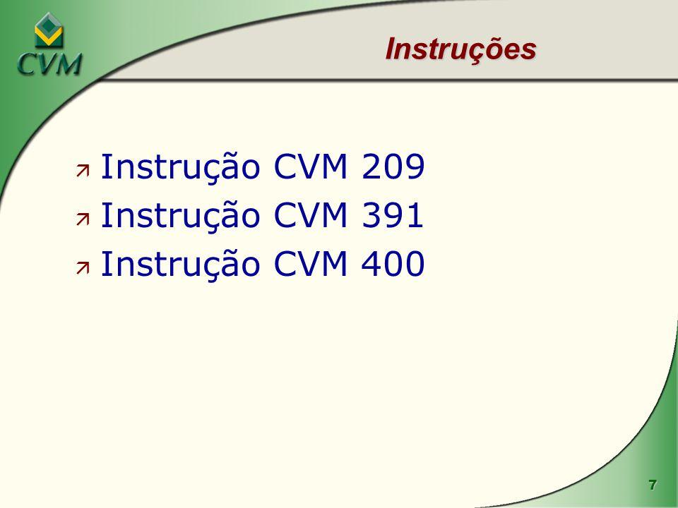 7 Instruções ä Instrução CVM 209 ä Instrução CVM 391 ä Instrução CVM 400