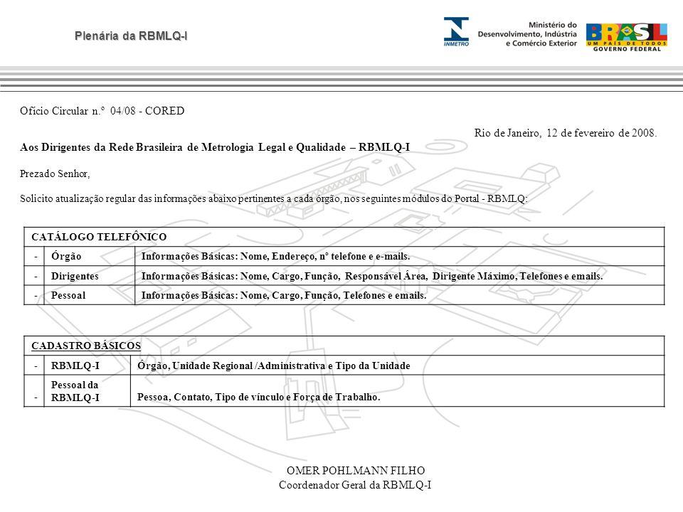 Plenária da RBMLQ-I Ofício Circular n.º 04/08 - CORED Rio de Janeiro, 12 de fevereiro de 2008. Aos Dirigentes da Rede Brasileira de Metrologia Legal e