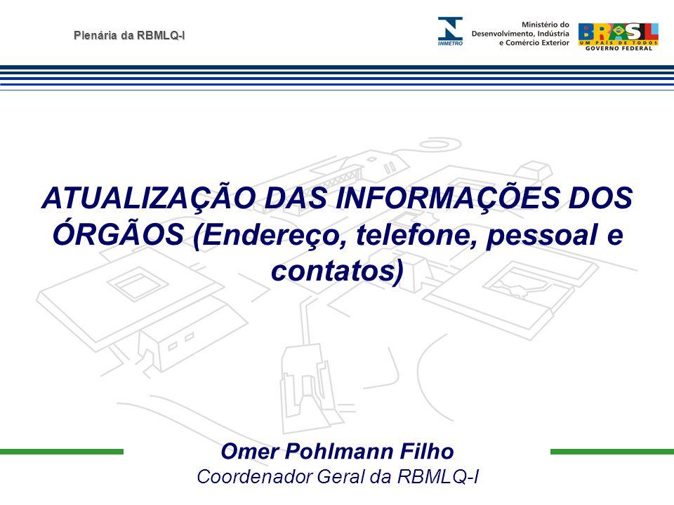 Plenária da RBMLQ-I Omer Pohlmann Filho Coordenador Geral da RBMLQ-I ATUALIZAÇÃO DAS INFORMAÇÕES DOS ÓRGÃOS (Endereço, telefone, pessoal e contatos)