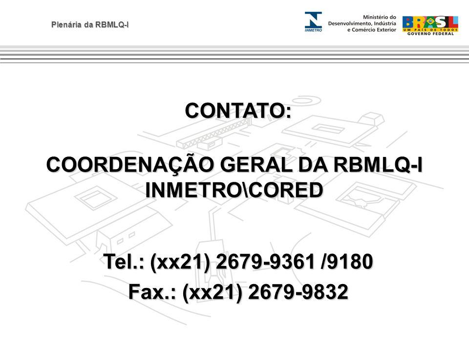 Plenária da RBMLQ-I CONTATO: Tel.: (xx21) 2679-9361 /9180 Fax.: (xx21) 2679-9832 COORDENAÇÃO GERAL DA RBMLQ-I INMETRO\CORED